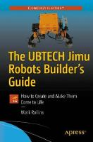 The UBTECH Jimu Robots Builder's Guide How to Create and Make Them Come to Life by Mark Rollins