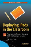 Deploying iPads in the Classroom Planning, Installing, and Managing iPads in Schools and Colleges by Guy Hart-Davis