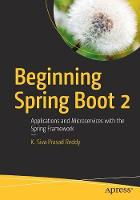 Beginning Spring Boot 2 Applications and Microservices with the Spring Framework by K. Siva Prasad Reddy