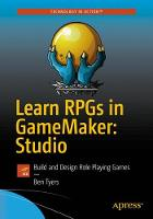 Learn RPGs in GameMaker: Studio Build and Design Role Playing Games by Ben Tyers
