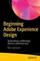 Beginning Adobe Experience Design Quickly Design and Prototype Websites and Mobile Apps by Rob Huddleston