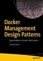 Docker Management Design Patterns Swarm Mode on Amazon Web Services by Deepak Vohra