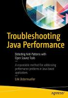 Troubleshooting Java Performance Detecting Anti-Patterns with Open Source Tools by Erik Ostermueller