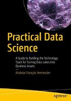 Practical Data Science A Guide to Building the Technology Stack for Turning Data Lakes into Business Assets by Andreas Francois Vermeulen