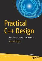 Practical C++ Design From Programming to Architecture by Adam B. Singer