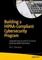 Building a HIPAA-Compliant Cybersecurity Program Using NIST 800-30 and CSF to Secure Protected Health Information by Eric Thompson