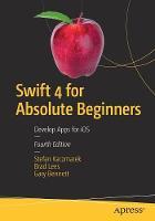 Swift 4 for Absolute Beginners Develop Apps for iOS by Stefan Kaczmarek, Brad Lees, Gary Bennett