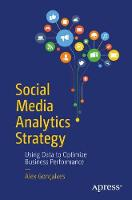 Social Media Analytics Strategy Using Data to Optimize Business Performance by Alexis Goncalves