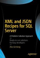 XML and JSON Recipes for SQL Server A Problem-Solution Approach by Alex Grinberg