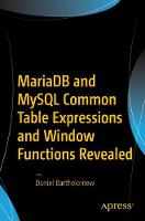 MariaDB and MySQL Common Table Expressions and Window Functions Revealed by Daniel Bartholomew