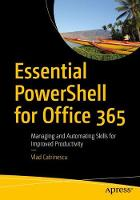 Essential PowerShell for Office 365 Managing and Automating Skills for Improved Productivity by Vlad Catrinescu