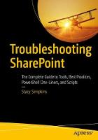 Troubleshooting SharePoint The Complete Guide to Tools, Best Practices, PowerShell One-Liners, and Scripts by Stacy Simpkins