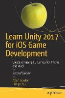 Learn Unity 2017 for iOS Game Development Create Amazing 3D Games for iPhone and iPad by Allan Fowler