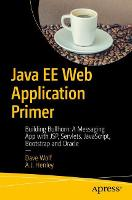Java EE Web Application Primer Building a Messaging App with JSP, Servlets, JavaScript, Bootstrap, and Oracle?  by Dave Wolf, Alton Henley