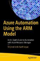 Azure Automation Using the ARM Model An In-Depth Guide to Automation with Azure Resource Manager by Shijimol Ambi Karthikeyan