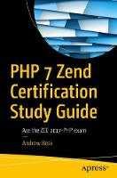 PHP 7 Zend Certification Study Guide Ace the ZCE 2017-PHP Exam by Andrew Beak