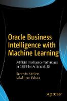 Oracle Business Intelligence with Machine Learning Artificial Intelligence Techniques in OBIEE for Actionable BI by Rosendo Abellera, Lakshman Bulusu