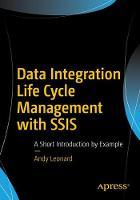 Data Integration Life Cycle Management with SSIS A Short Introduction by Example by Andy Leonard
