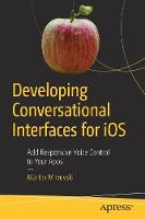 Developing Conversational Interfaces for iOS Add Responsive Voice Control to Your Apps by Martin Mitrevski