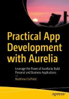 Practical App Development with Aurelia Leverage the Power of Aurelia to Build Personal and Business Applications by Matthew Duffield