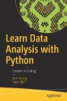 Learn Data Analysis with Python Lessons in Coding by A.J. Henley, Dave Wolf