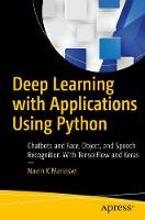 Deep Learning with Applications Using Python Chatbots and Face, Object, and Speech Recognition With TensorFlow and Keras by Navin Kumar Manaswi