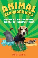 Animal Eco-Warriors Humans and Animals Working Together to Protect Our Planet by Nic Gill