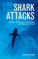 Shark Attacks Myths, Misunderstandings and Human Fear by Blake Chapman
