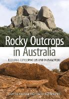 Rocky Outcrops in Australia Ecology, Conservation and Management by Damian Michael, David Lindenmayer