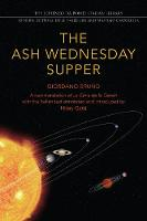 The Ash Wednesday Supper A New Translation by Giordano Bruno, Massimo Ciavolella/Luigi Ballerini