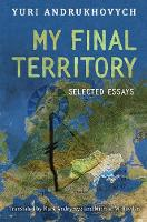 My Final Territory Selected Essays by Yuri Andrukhovych, Verlag Ag Represented By Suhrkamp