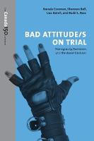 Bad Attitude(s) on Trial Pornography, Feminism, and the Butler Decision by Shannon Bell, Brenda Cossman, Lise Gotell, Becki Ross