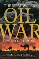 The First World Oil War by Timothy C. Winegard, Sir Hew Strachan