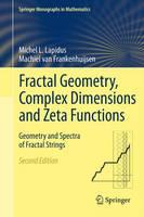 Fractal Geometry, Complex Dimensions and Zeta Functions Geometry and Spectra of Fractal Strings by Michel L. Lapidus, Machiel van Frankenhuijsen