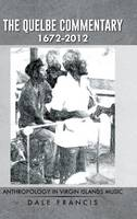 The Quelbe Commentary 1672-2012 Anthropology in Virgin Islands Music by Dale Francis