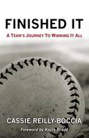 Finished It A Team's Journey to Winning It All by Cassie Reilly-Boccia
