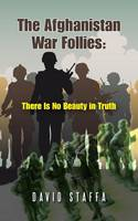 The Afghanistan War Follies There Is No Beauty in Truth by David Staffa
