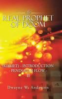 The Real Prophet of Doom (Kismet) - Introduction - Pendulum Flow - II by Dwayne W Anderson