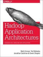 Hadoop Application Architectures by Mark Grover, Ted Malaska, Jonathan Seidman, Gwen Shapira