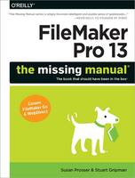 FileMaker Pro 13: The Missing Manual by Susan Prosser, Stuart Gripman