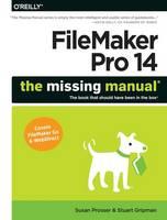 Filemaker Pro 14: The Missing Manual by Susan Prosser, Stuart Gripman