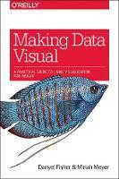 Making Data Visual by Miriah Meyer, Danyel Fisher