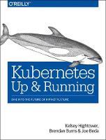 Kubernetes - Up and Running by Kelsey Hightower, Brendan Burns, Joe Beda