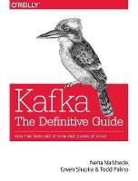 Kafka - The Definitive Guide by Neha Narkhede, Gwen Shapira, Todd Palino