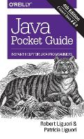 Java Pocket Guide, 4e by Robert Liguori, Patricia Liguori