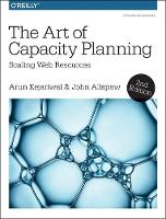 The Art of Capacity Planning 2e by Arun Kejariwal, John Allspaw