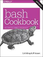 bash Cookbook 2e by Carl Albing, Vossen, Cameron Newham