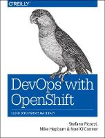 DevOps with OpenShift by Stefano Picozzi, Mike Hepburn, Noel E. O'Connor