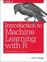 Introduction to Machine Learning with R by Burger Scott
