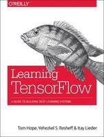 Learning TensorFlow by Tom Hope, Yehezkel S. Resheff, Itay Lieder